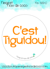 Load image into Gallery viewer, C'est tiguidou!