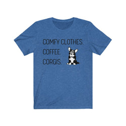 Comfy Clothes. Coffee. Corgis. Shirt