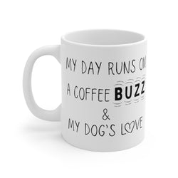 My Day Runs On A Coffee Buzz And My Dog's Love Mug