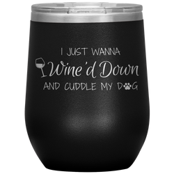 I Just Wanna Wine'd Down and Cuddle My Dog Tumbler