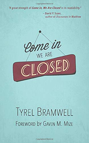 Come in, We are Closed - Pr. Tyrel Bramwell