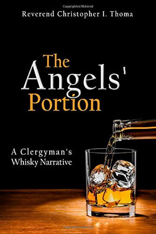 Christopher Thoma - The Angels' Portion: A Clergyman's Whisky Narrative