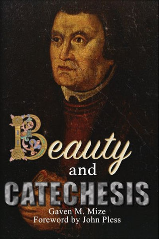 Beauty from Catechesis - Rev. Gaven Mize