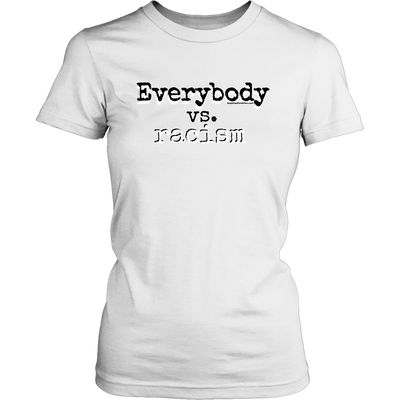 Everybody vs. Racism Woman's white tee