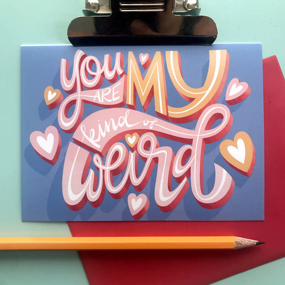 You are my kinda weird greeting card