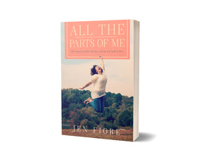 All the Parts of Me: One Woman's Detour into Fear and Trip Back to Love