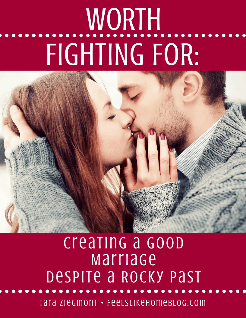 Worth Fighting For: Creating a Good Marriage Despite a Rocky Past