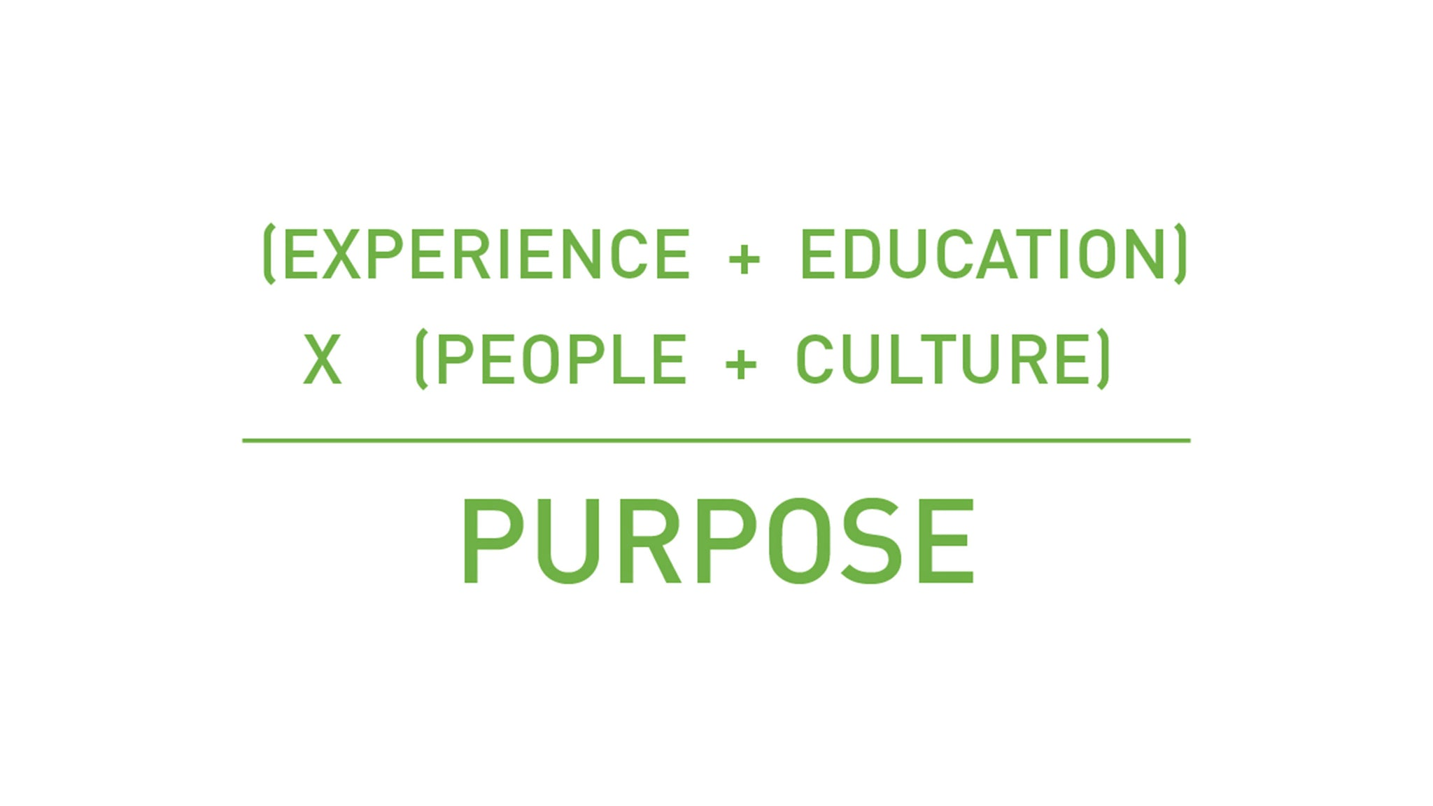 Purpose equation: Experience + Education X People + Culture = Purpose.