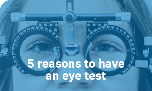 5 reasons why you should have regular eye tests