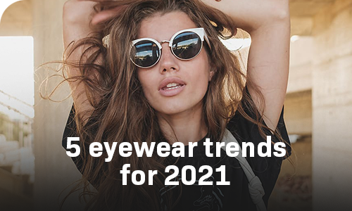 5 Eyewear Trends for 2021