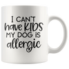I Can't Have Kids My Dogs is Allergic Mug