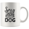 Sorry I Have Plans With My Dogs Mug