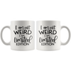 I Am Not Weird I Am Limited Edition Mug