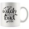 You Say Witch Like It's a Bad Thing Mug