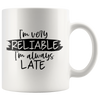 I'm Reliable I'm Always Late Mug