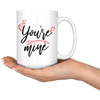 You're Mine Mug