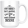 My Horse Isn't Spoiled I'm Just a Well Trained Owner Mug