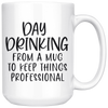 Day Drinking From A Mug To Keep Things Professional Mug