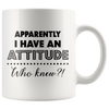 Apparently I Have an Attitude Who Knew Mug
