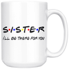 Sister I'll Be There For You Mug