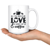All You Need Is Love & A Good Cup Of Coffee Mug
