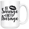 Be Savage Not Average Mug
