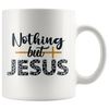 Nothing But Jesus Mug