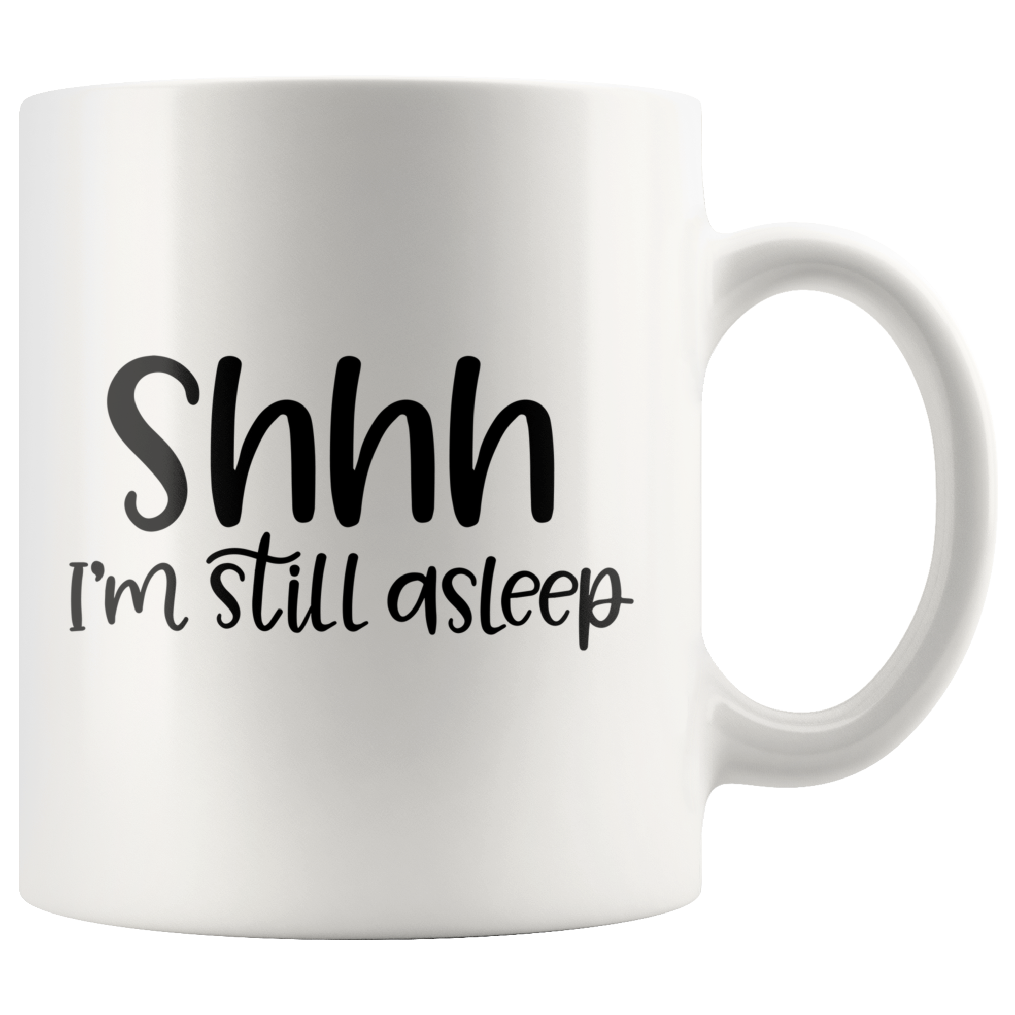 Shhh I'm Still Asleep Mug