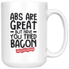 Abs Are Great But Have You Tried Bacon Mug