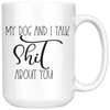 My Dog and I Talk Shit About You Mug