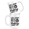 Life Is Short Buy The Makeup Mug