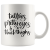 Tattoos Pretty Eyes Thick Thighs Mug