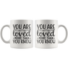 You Are Loved More Than You Know Mug