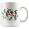 Dear Santa It Was My Sister Mug