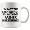 I'm Not the Step Father I'm The Father That Stepped Up Mug