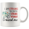 I Am Strong Because A Strong Woman Raised Me Mug