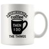 First I Drink The Coffee Then I Do The Things Mug