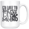 I'd Love To But My Cat Said No Mug