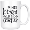 I'm Not Bossy I'm The Teacher Mug