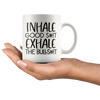Inhale Good Shit Exhale The Bullshit Mug