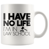 I Have No Life I'm In Law School Mug