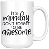 It's Monday Don't Forget To Be Awesome Mug