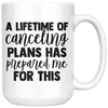 A Lifetime Of Canceling Plans Has Prepared Me For This Mug
