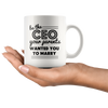Be the CEO Your Parents Wanted You to Marry Mug
