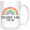 Sounds Gay I'm In Mug