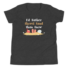 I'd Rather Shovel Sand Than Snow Youth Beach Girl's Youth Short Sleeve T-Shirt