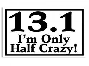 131 im only half crazy stickers. Rectangle black and white bumper stickers that go on any window surface to show off the fact that you bravely completely the half marathon.
