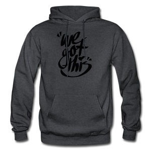 We Got This! Hoodie - charcoal gray