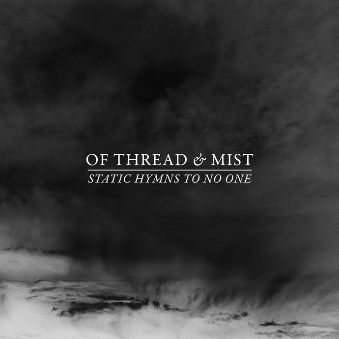 OF THREAD & MIST - STATIC HYMNS TO NO ONE