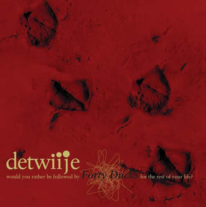 Detwiije - Would You Rather Be Followed By Forty Ducks For The Rest Of Your Life? | Gizeh Records Online Store